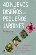 40 NUEVOS DISEÑOS DE PEQUEÑOS JARDINES: 40 EXCELENTES DISEÑOS DE DIFERENTES ESTILOS - 9788479027520 - TIM NEWBURY