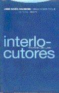 OBRAS COMPLETAS, 2: INTERLOCUTORES - 9788481642520 - JOSE MARIA VALVERDE