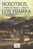 NOSOTROS, LOS YBARRA: VIDA, ECONOMIA Y SOCIEDAD (1744-1902) (BIOG RAFIA FINALISTA DEL XV PREMIO COMILLAS) - 9788483108420 - JAVIER DE YBARRA E YBARRA