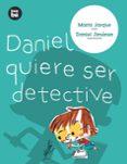 DANIEL QUIERE SER DETECTIVE - 9788483430620 - MARTA JARQUE MARTINEZ