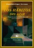 LOS HABITOS DEL AZAR - 9788484724520 - FRANCISCO M. LOPEZ SERRANO