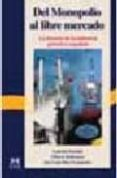 DEL MONOPOLIO AL LIBRE MERCADO: LA HISTORIA DE LA INDUSTRIA PETRO LERA ESPAÑOLA - 9788488717320 - GABRIEL TORTELLA
