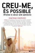 CREU-ME, ES POSSIBLE: AFRONTAR EL CANCER AMB OPTIMISME - 9788490345320 - JOSEP BAIGES GISPERT