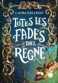 TOTES LES FADES DEL REGNE - 9788490433720 - LAURA GALLEGO GARCIA