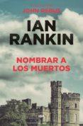 NOMBRAR A LOS MUERTOS (SERIE JOHN REBUS 20) - 9788490568620 - IAN RANKIN
