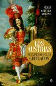 LOS AUSTRIAS: EL IMPERIO DE LOS CHIFLADOS - 9788490607220 - CESAR CERVERA MORENO