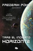 TRAS EL INCIERTO HORIZONTE (LA SAGA DE LOS HEECHEE II) - 9788490702420 - FREDERICK POHL