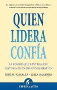 QUIEN LIDERA CONFIA: LA FORMIDABLE E INTRIGANTE HISTORIA DE UN DE SAFIO DE GESTION - 9788492452620 - LEILA NAVARRO