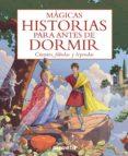 MAGICAS HISTORIAS PARA ANTES DE DORMIR: CUENTOS, FABULAS Y LEYENDAS - 9788492691920 - VV.AA.