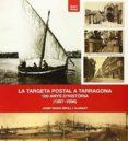 TRAGETA POSTAL TARRAGONA 100 ANYS D HISTORIA - 9788494246920 - JOSEP MARIA BRULL I ALABART