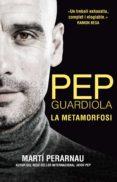 pep guardiola. la metamorfosi (ebook)-marti perarnau-9788494556920