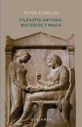 FILOSOFIA ANTIGUA, MISTERIOS Y MAGIA - 9788494729720 - PETER KINGSLEY