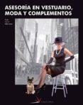 ASESORIA EN VESTUARIO, MODA Y COMPLEMENTOS (CICLOS FORMATIVOS DE GRADO SUPERIOR) - 9788496699120 - VV.AA.