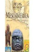 ATLAS HISTORICO DE MESOAMERICA: OLMECAS, TOLTECAS, MAYAS, AZTECAS - 9788497646420 - NORMAN BANCROFT HUNT