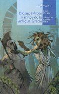 DIOSES, HEROES Y MITOS DE LA ANTIGUA GRECIA - 9788498458220 - JESUS CORTES