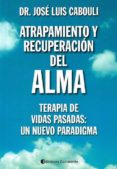 ATRAPAMIENTO Y RECUPERACION DEL ALMA - 9789507544620 - JOSE LUIS CABOULI