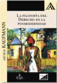 LA FILOSOFIA DEL DERECHO EN LA POSMODERNIDAD - 9789563920420 - ARTHUR KAUFMANN