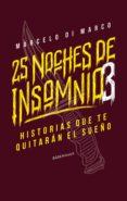 Descargar ebook gratis nuevos lanzamientos 25 NOCHES DE INSOMNIO 3 ePub MOBI de DI MARCO  MARCELO (Literatura española) 9789874109620