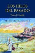 LOS HILOS DEL PASADO - TOMO II: SOPHIE - 9789895238620 - MARIA ZAFRA CRIADO