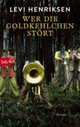 WER DIE GOLDKEHLCHEN STÖRT (EBOOK) - 9783641170530 - LEVI HENRIKSEN