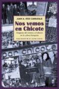 NOS VEMOS EN CHICOTE: IMAGENES DEL CINISMO Y EL SILENCIO EN LA CULTURA FRANQUISTA - 9788416246830 - JUAN ANTONIO RIOS CARRATALA
