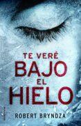 (PE) TE VERÉ BAJO EL HIELO - 9788416700530 - ROBERT BRYNDZA