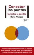 CONECTAR LOS PUNTOS: INVENTAR LO POSIBLE - 9788417376130 - BORIS MATIJAS