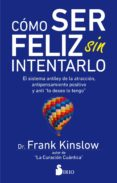 COMO SER FELIZ SIN INTENTARLO - 9788417399030 - FRANK KINSLOW