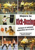 MEJORA TU KICK BOXING: INCLUYE EL ENTRENO ESPECIFICO EN EL SACO - 9788420303130 - JUAN JOSE ALBUIXECH