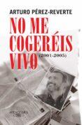 NO ME COGEREIS VIVO (2001-2005) - 9788420469430 - ARTURO PEREZ-REVERTE