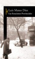 LAS ESTACIONES PROVINCIALES - 9788420470030 - LUIS MATEO DIEZ