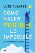 cómo hacer posible lo imposible (ebook)-luis alvarez-9788427043930