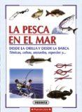 LA PESCA EN EL MAR DESDE LA ORILLA Y DESDE LA BARCA: TECNICAS, CE BOS, ANZUELOS, ESPECIES Y ... - 9788430595730 - NICO FERRAN