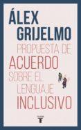 Descarga gratis el libro de texto siguiente PROPUESTA DE ACUERDO SOBRE EL LENGUAJE INCLUSIVO en español 9788430619030 de ALEX GRIJELMO