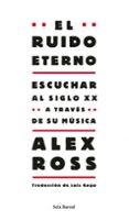 EL RUIDO ETERNO - 9788432209130 - ALEX ROSS