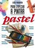 PARA EMPEZAR A PINTAR PASTEL - 9788434220430 - VV.AA.