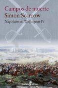 CAMPOS DE MUERTE (NAPOLEON VS WELLINGTON IV) - 9788435021630 - SIMON SCARROW