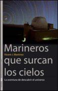 MARINEROS QUE SURCAN LOS CIELOS: LA AVENTURA DE DESCUBRIR EL UNIV ERSO - 9788437066530 - VICENT J. MARTINEZ