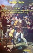 EUROPA DESDE LAS GUERRAS NAPOLEONICAS A LA REVOLUCION DE 1848 (2ª ED.) - 9788437603230 - GEORGE RUDE