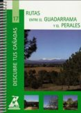 RUTAS ENTRE EL GUADARRAMA Y EL PERALES (COL. DESCUBRE TUS CAÑADAS Nº 17) - 9788445130230 - VV.AA.