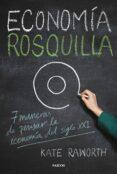ECONOMIA ROSQUILLA: 7 MANERAS DE PENSAR LA ECONOMIA DEL SIGLO XXI - 9788449334030 - KATE RAWORTH
