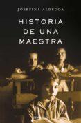HISTORIA DE UNA MAESTRA - 9788466331630 - JOSEFINA ALDECOA