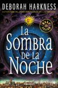 LA SOMBRA DE LA NOCHE (EL DESCUBRIMIENTO DE LAS BRUJAS 2) - 9788466332330 - DEBORAH HARKNESS