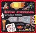 FISICA DIVERTIDA PARA GENTE CURIOSA - 9788467551730 - TOM ADAMS