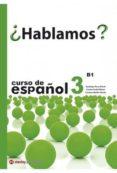 ¿HABLAMOS? 3 - LIBRO DEL ESTUDIANTE - B1 - 9788478735730 - VV.AA.