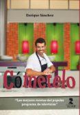 COMETELO: LAS RECETAS DEL POPULAR PROGRMA DE TELEVISION - 9788478986330 - ENRIQUE SANCHEZ