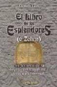EL LIBRO DE LOS ESPLENDORES (O ZOHAR): LOS SECRETOS DE LA REVELAC ION CABALISTICA UNICA Y UNIVERSAL - 9788479104030 - ELIPHAS LEVI