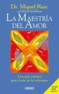 LA MAESTRIA DEL AMOR: UNA GUIA PRACTICA PARA EL ARTE DE LAS RELAC IONES - 9788479534530 - MIGUEL RUIZ