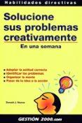 SOLUCIONE SUS PROBLEMAS CREATIVAMENTE EN UNA SEMANA: ADOPTAR LA A CTITUD CORRECTA, IDENTIFICAR LOS PROBLEMAS, ORGANIZAR LA MENTE - 9788480884730 - DONALD MOORIE