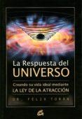 LA RESPUESTA DEL UNIVERSO: CREANDO SU VIDA IDEAL MEDIANTE LA LEY DE LA ATRACCION - 9788484452430 - FELIX TORAN